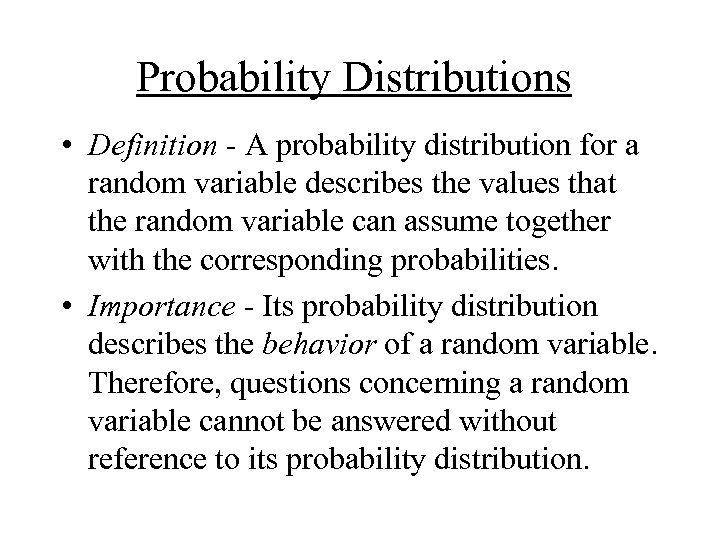 Probability Distributions • Definition - A probability distribution for a random variable describes the