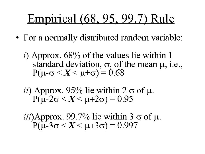 Empirical (68, 95, 99. 7) Rule • For a normally distributed random variable: i)