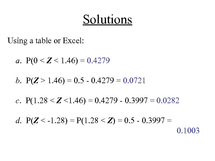 Solutions Using a table or Excel: a. P(0 < Z < 1. 46) =