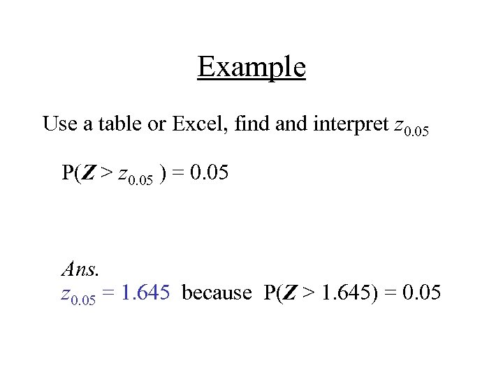Example Use a table or Excel, find and interpret z 0. 05 P(Z >