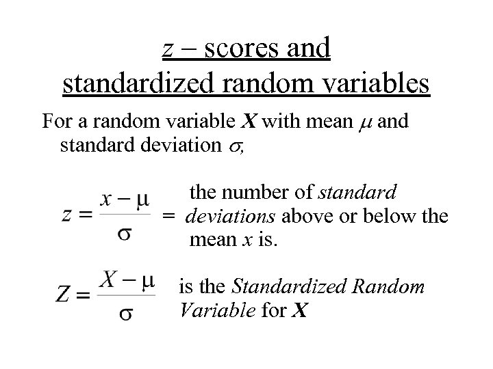 z – scores and standardized random variables For a random variable X with mean