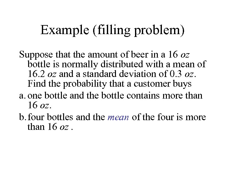 Example (filling problem) Suppose that the amount of beer in a 16 oz bottle