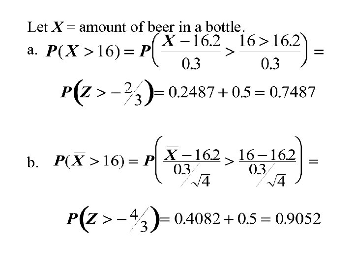 Let X = amount of beer in a bottle. a. b.