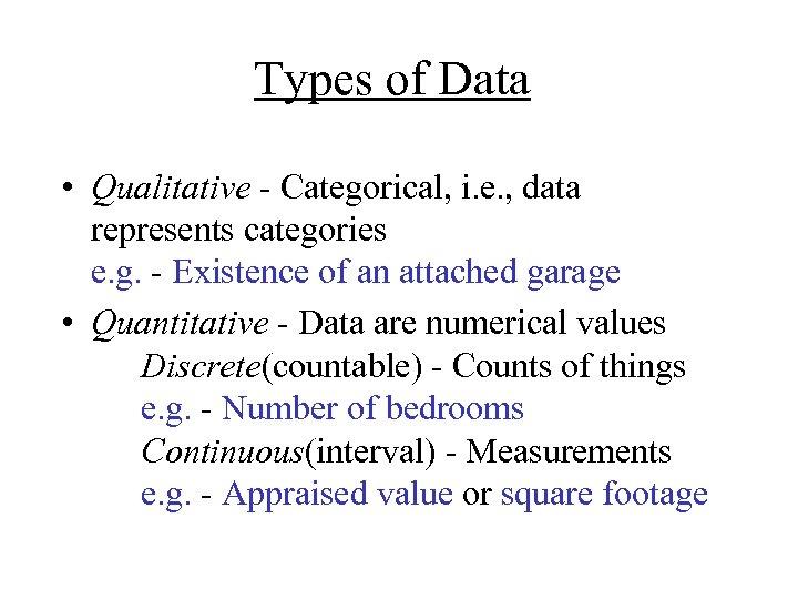 Types of Data • Qualitative - Categorical, i. e. , data represents categories e.