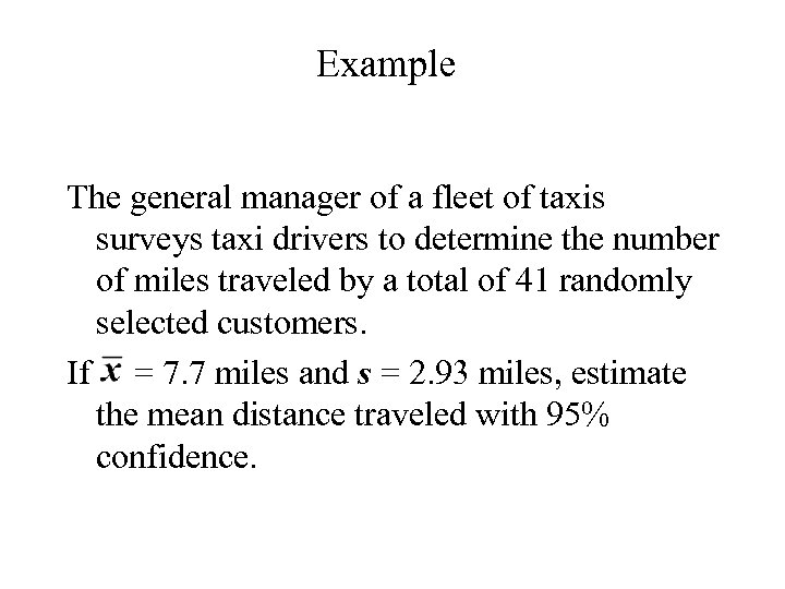 Example The general manager of a fleet of taxis surveys taxi drivers to determine
