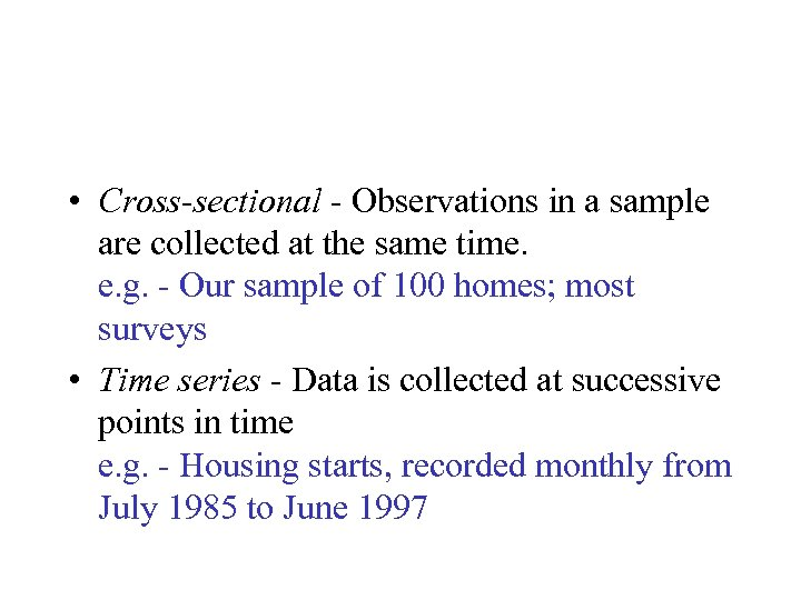 • Cross-sectional - Observations in a sample are collected at the same time.