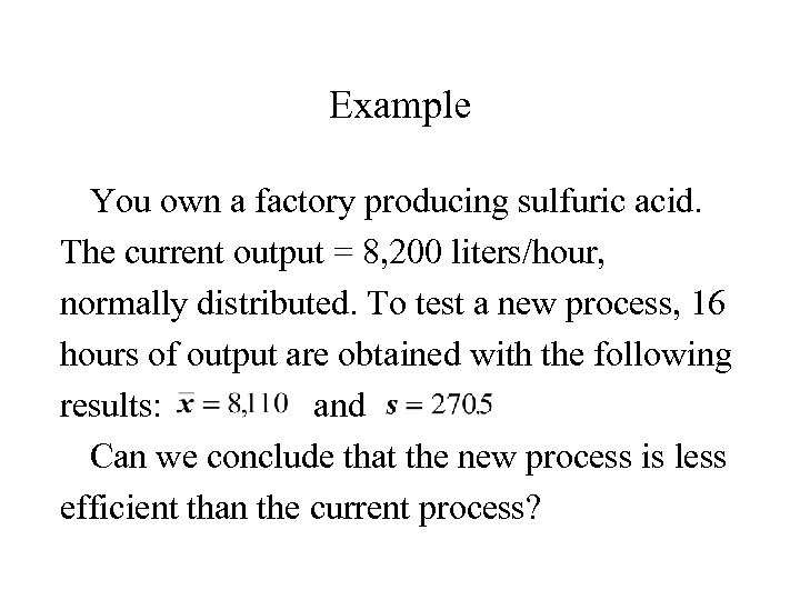 Example You own a factory producing sulfuric acid. The current output = 8, 200