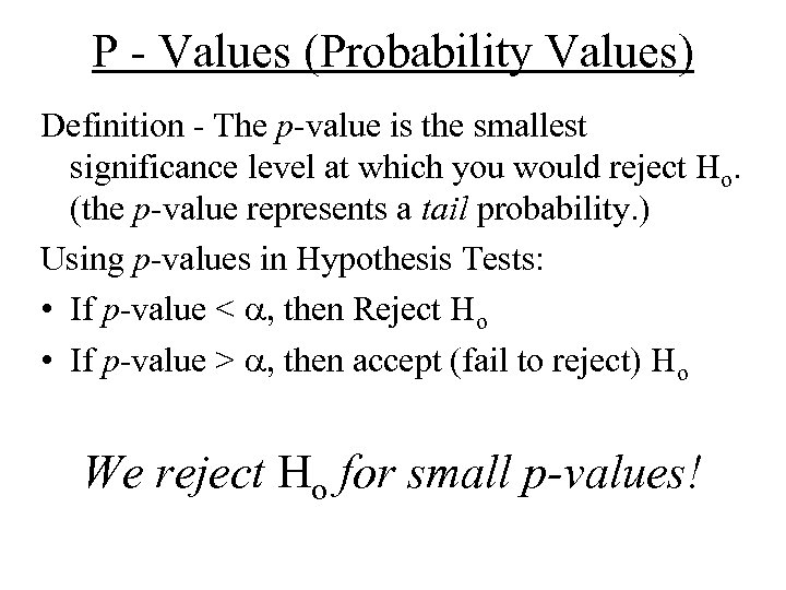 P - Values (Probability Values) Definition - The p-value is the smallest significance level