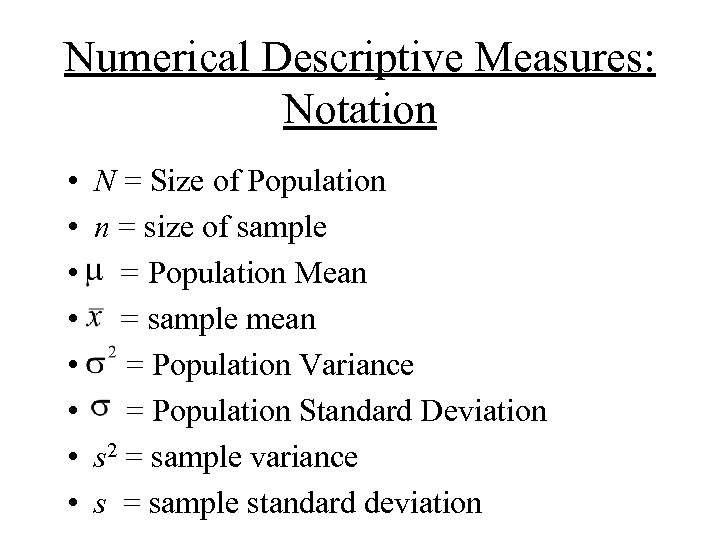 Numerical Descriptive Measures: Notation • • N = Size of Population n = size