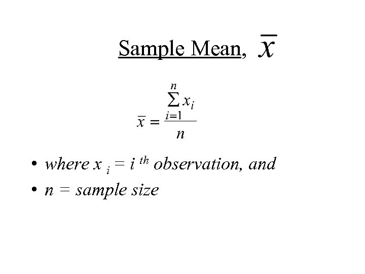 Sample Mean, • where x i = i th observation, and • n =