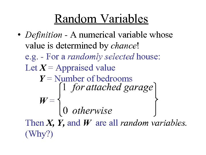 Random Variables • Definition - A numerical variable whose value is determined by chance!