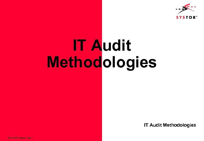 IT Audit Methodologies 20. 03. 2018, Name, Folie 1