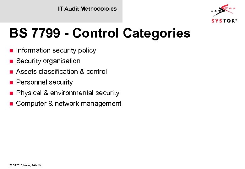 IT Audit Methodoloies BS 7799 - Control Categories n Information security policy n Security