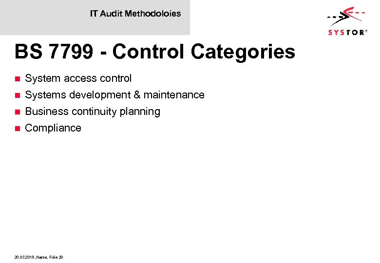 IT Audit Methodoloies BS 7799 - Control Categories n System access control n Systems