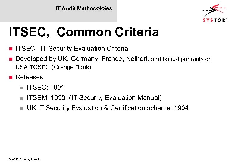 IT Audit Methodoloies ITSEC, Common Criteria n ITSEC: IT Security Evaluation Criteria n Developed