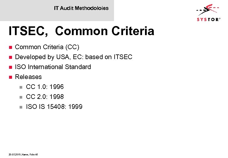 IT Audit Methodoloies ITSEC, Common Criteria n Common Criteria (CC) n Developed by USA,