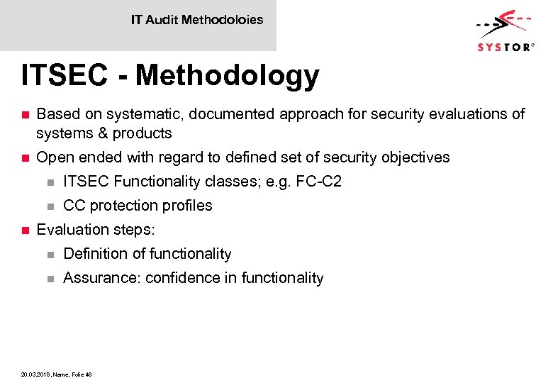 IT Audit Methodoloies ITSEC - Methodology n Based on systematic, documented approach for security