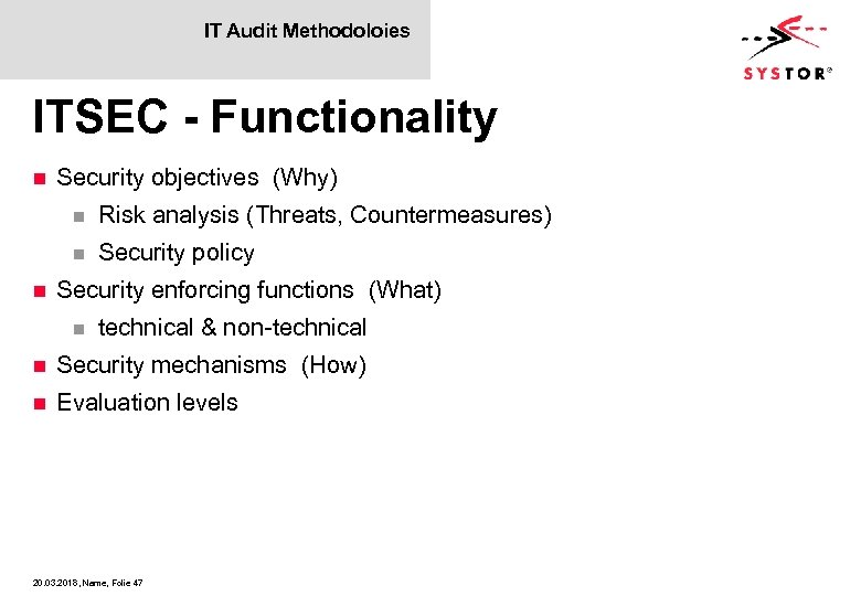 IT Audit Methodoloies ITSEC - Functionality n Security objectives (Why) n n n Risk