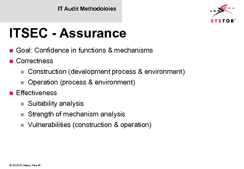 IT Audit Methodoloies ITSEC - Assurance n Goal: Confidence in functions & mechanisms n