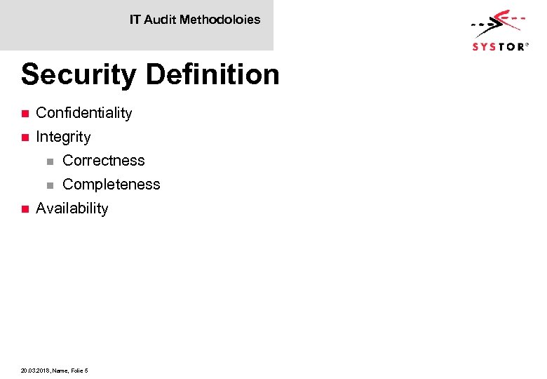IT Audit Methodoloies Security Definition n Confidentiality n Integrity n n n Correctness Completeness