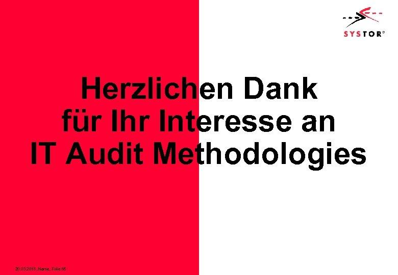 Herzlichen Dank für Ihr Interesse an IT Audit Methodologies 20. 03. 2018, Name, Folie