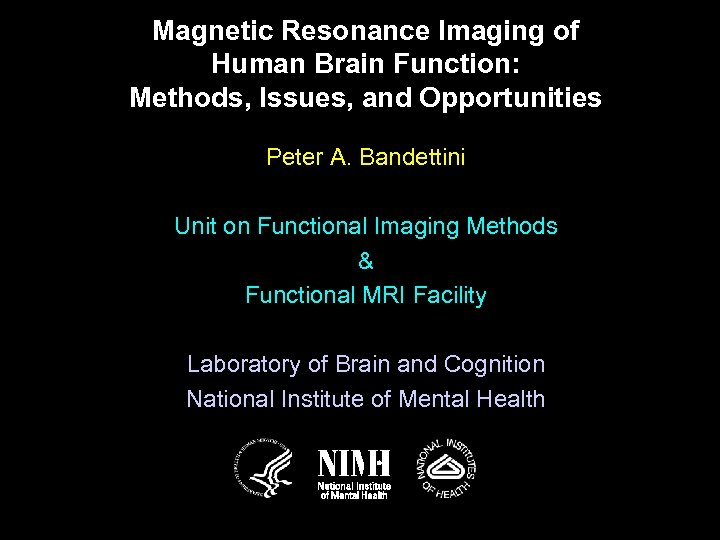 Magnetic Resonance Imaging of Human Brain Function: Methods, Issues, and Opportunities Peter A. Bandettini