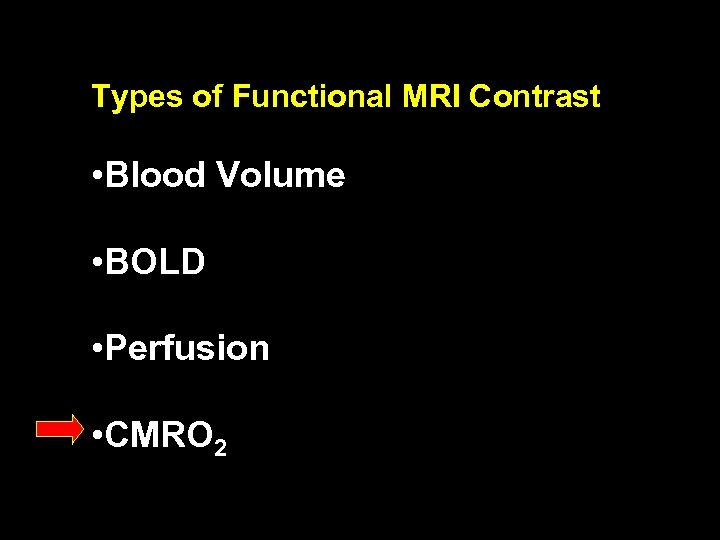 Types of Functional MRI Contrast • Blood Volume • BOLD • Perfusion • CMRO