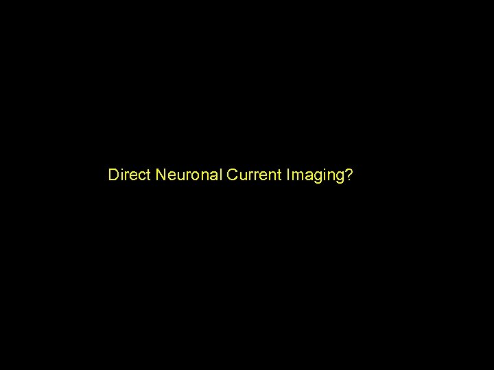 Direct Neuronal Current Imaging?