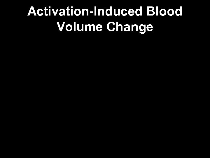 Activation-Induced Blood Volume Change