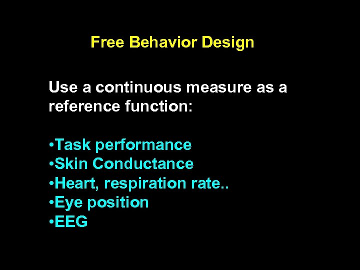 Free Behavior Design Use a continuous measure as a reference function: • Task performance