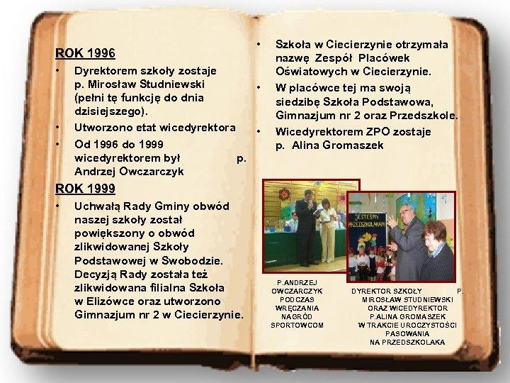 ROK 1996 • • Dyrektorem szkoły zostaje p. Mirosław Studniewski • (pełni tę funkcję