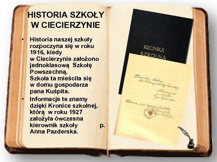 HISTORIA SZKOŁY W CIECIERZYNIE • Historia naszej szkoły rozpoczyna się w roku 1916, kiedy