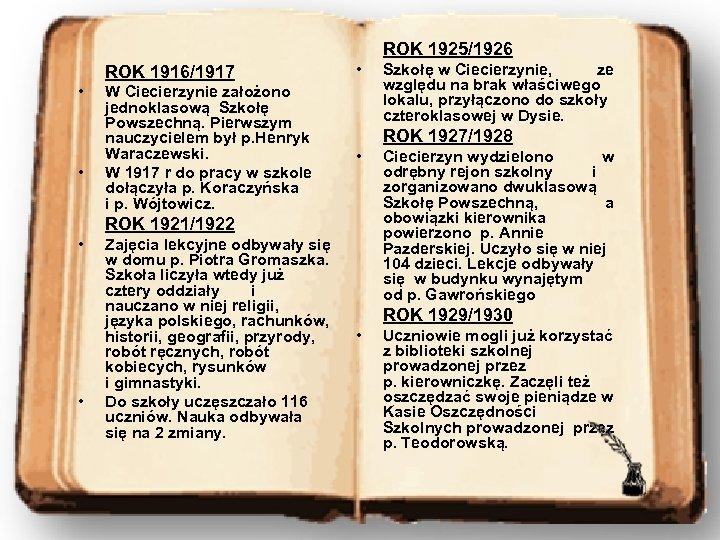 ROK 1925/1926 ROK 1916/1917 • • W Ciecierzynie założono jednoklasową Szkołę Powszechną. Pierwszym nauczycielem