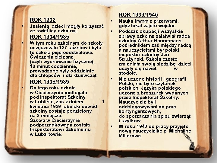 ROK 1939/1940 ROK 1932 • Jesienią dzieci mogły korzystać ze świetlicy szkolnej. ROK 1934/1935