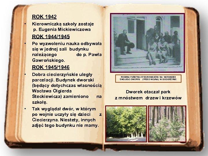 ROK 1942 • Kierowniczką szkoły zostaje p. Eugenia Mickiewiczowa ROK 1944/1945 • Po wyzwoleniu