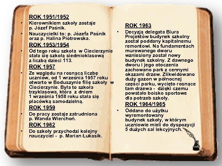 ROK 1951/1952 • • Kierownikiem szkoły zostaje p. Józef Paśnik. Nauczycielki to: p. Józefa