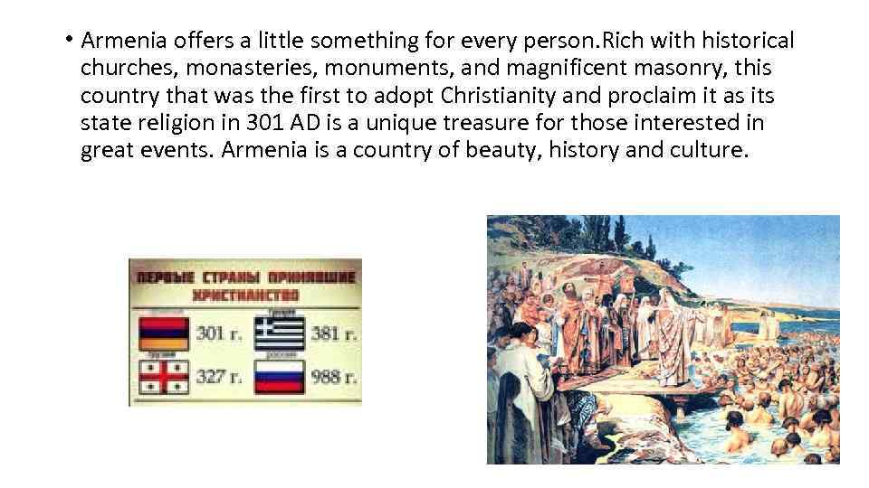• Armenia offers a little something for every person. Rich with historical churches,