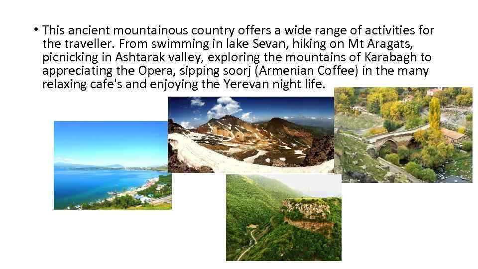 • This ancient mountainous country offers a wide range of activities for the