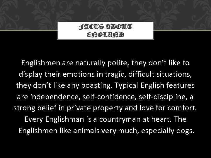 FACTS ABOUT ENGLAND Englishmen are naturally polite, they don't like to display their emotions