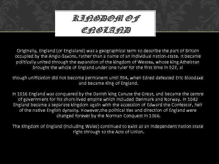 KINGDOM OF ENGLAND Originally, England (or Englaland) was a geographical term to describe the