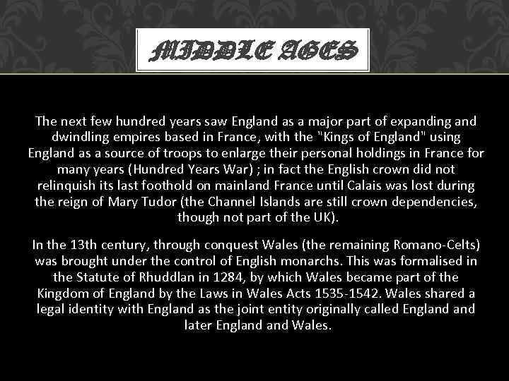 MIDDLE AGES The next few hundred years saw England as a major part of