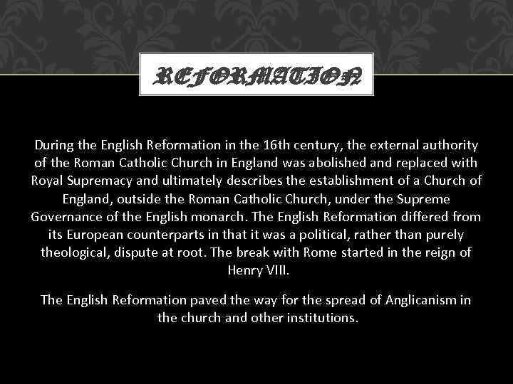 REFORMATION During the English Reformation in the 16 th century, the external authority of