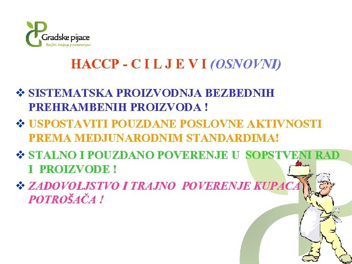 HACCP - C I L J E V I (OSNOVNI) v SISTEMATSKA PROIZVODNJA BEZBEDNIH