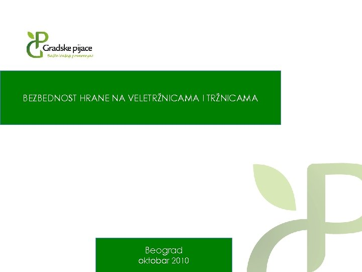 BEZBEDNOST HRANE NA VELETRŽNICAMA I TRŽNICAMA Beograd oktobar 2010