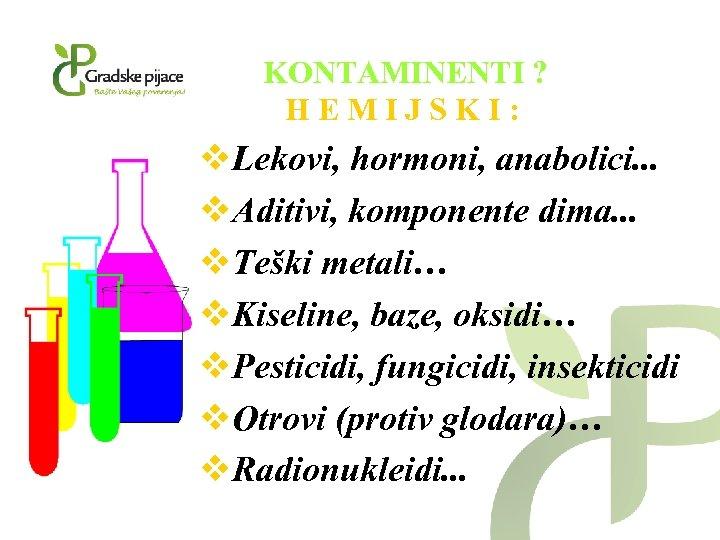 KONTAMINENTI ? HEMIJSKI: v. Lekovi, hormoni, anabolici. . . v. Aditivi, komponente dima. .