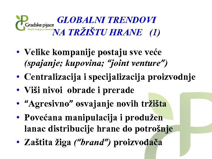GLOBALNI TRENDOVI NA TRŽIŠTU HRANE (1) • Velike kompanije postaju sve veće (spajanje; kupovina;