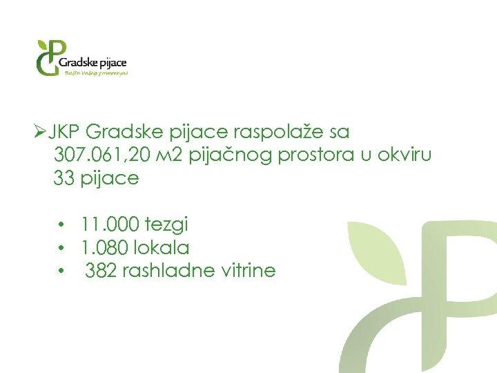 ØJKP Gradske pijace raspolaže sa 307. 061, 20 м 2 pijačnog prostora u okviru