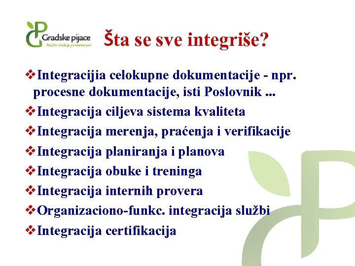 Šta se sve integriše? v. Integracijia celokupne dokumentacije - npr. procesne dokumentacije, isti Poslovnik.