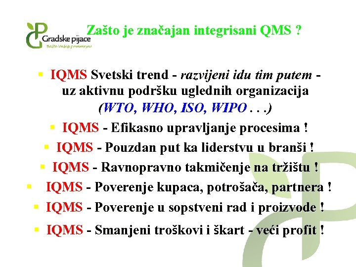 Zašto je značajan integrisani QMS ? § IQMS Svetski trend - razvijeni idu tim