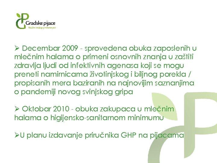 Ø Decembar 2009 - sprovedena obuka zaposlenih u mlečnim halama o primeni osnovnih znanja